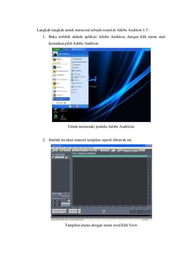 Langkah-langkah untuk merecord sebuah sound di Adobe Audition 1.5 :   1. Buka terlebih dahulu aplikasi Adobe Audition, den...