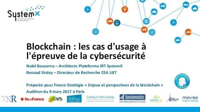 Blockchain : les cas d'usage à l'épreuve de la cybersécurité Nabil Bouzerna – Architecte Plateforme IRT SystemX Renaud Sir...