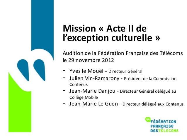 Mission « Acte II del'exception culturelle »Audition de la Fédération Française des Télécomsle 29 novembre 2012-   Yves le...