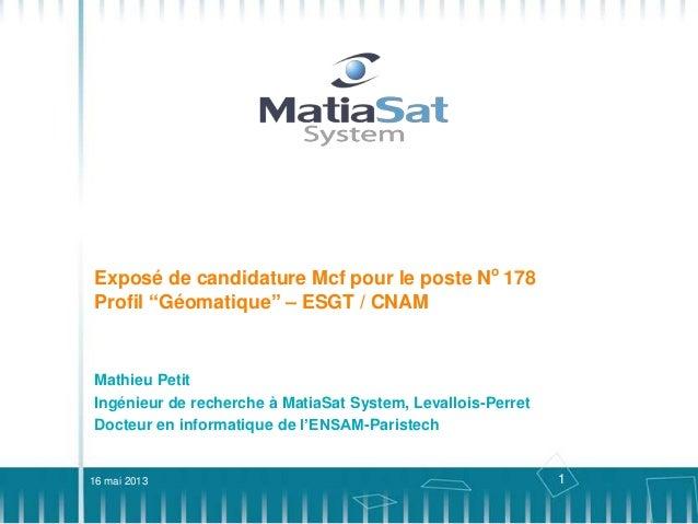 """1Exposé de candidature Mcf pour le poste No178Profil """"Géomatique"""" – ESGT / CNAMMathieu PetitIngénieur de recherche à Matia..."""