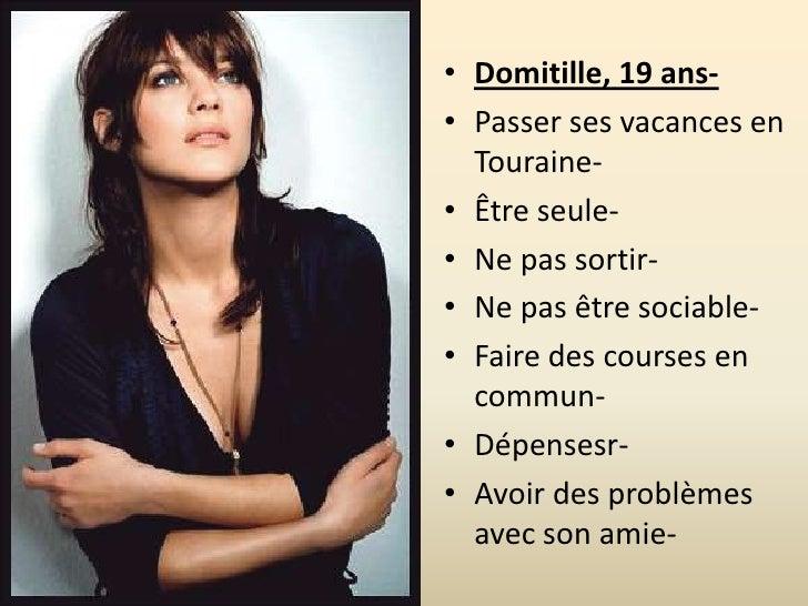 • Domitille, 19 ans-• Passer ses vacances en  Touraine-• Être seule-• Ne pas sortir-• Ne pas être sociable-• Faire des cou...