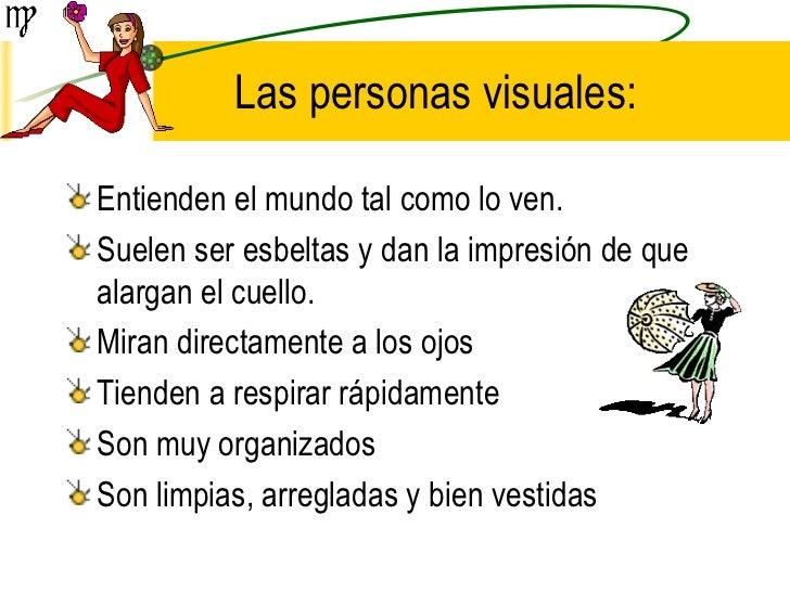 Las personas visuales: <ul><li>Entienden el mundo tal como lo ven. </li></ul><ul><li>Suelen ser esbeltas y dan la impresió...