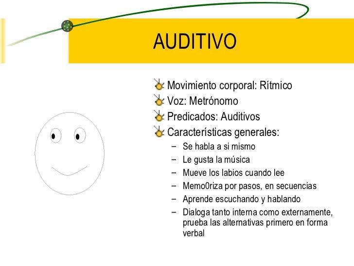 AUDITIVO <ul><li>Movimiento corporal: Rítmico </li></ul><ul><li>Voz: Metrónomo </li></ul><ul><li>Predicados: Auditivos </l...