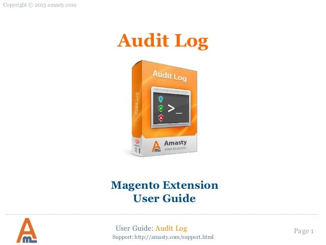User Guide: Audit Log Page 1Audit LogMagento ExtensionUser GuideCopyright © 2013 amasty.comSupport: http://amasty.com/supp...