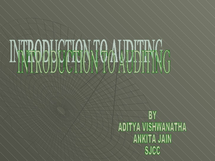 INTRODUCTION TO AUDITING BY ADITYA VISHWANATHA ANKITA JAIN SJCC