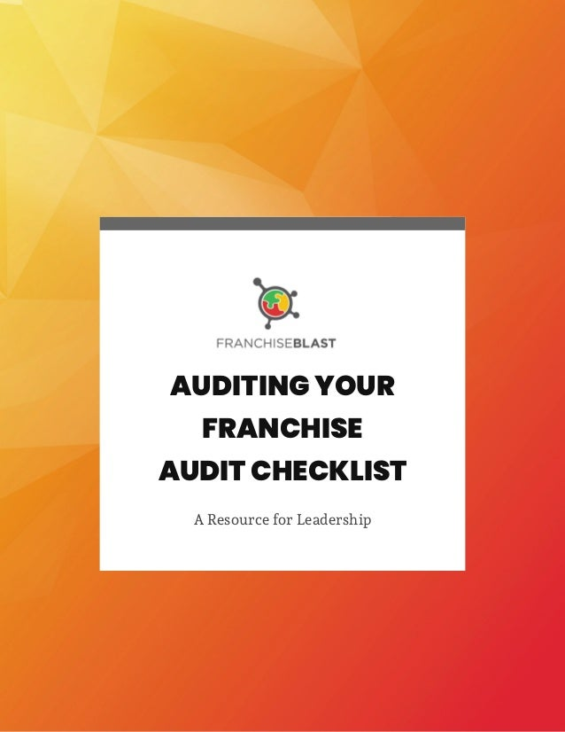 1 AUDITING YOUR FRANCHISE AUDIT CHECKLIST A Resource for Leadership