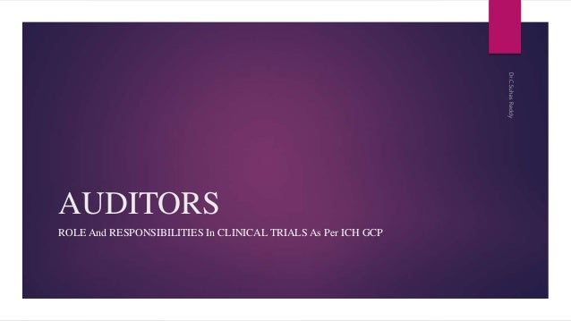 AUDITORS ROLE And RESPONSIBILITIES In CLINICAL TRIALS As Per ICH GCP