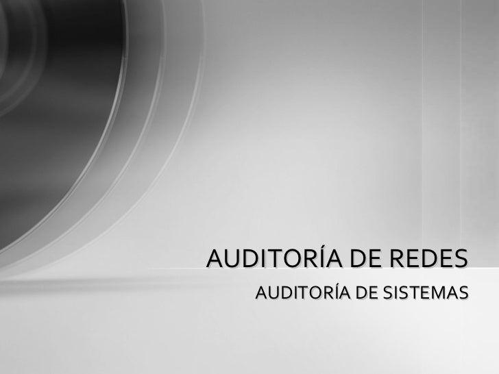 AUDITORÍA DE SISTEMAS AUDITORÍA DE REDES