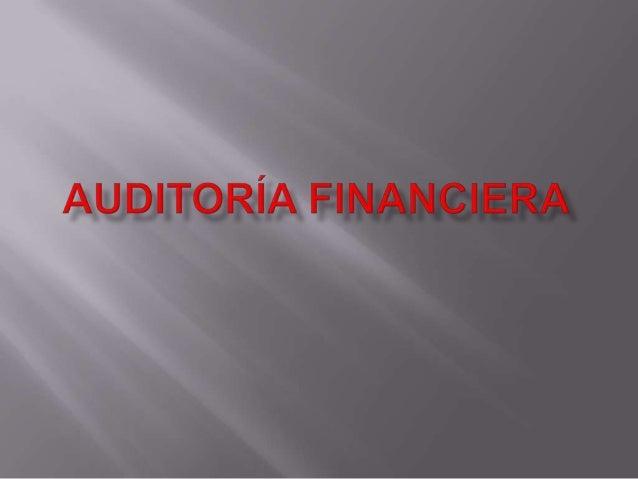 1.   Definición2.   Clases de Auditorias3.   Normas de Auditoria4.   Estados Financieros Básicos5.   Principales component...