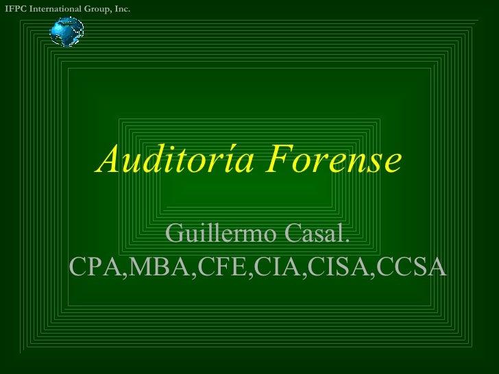 Auditoría Forense Guillermo Casal. CPA,MBA,CFE,CIA,CISA,CCSA
