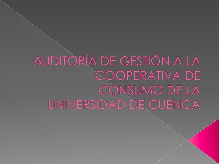 AUDITORÍA DE GESTIÓN A LA COOPERATIVA DE CONSUMO DE LA UNIVERSIDAD DE CUENCA<br />