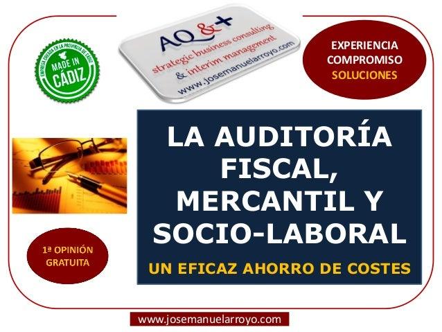LA AUDITORÍA FISCAL, MERCANTIL Y SOCIO-LABORAL UN EFICAZ AHORRO DE COSTES www.josemanuelarroyo.com EXPERIENCIA COMPROMISO ...