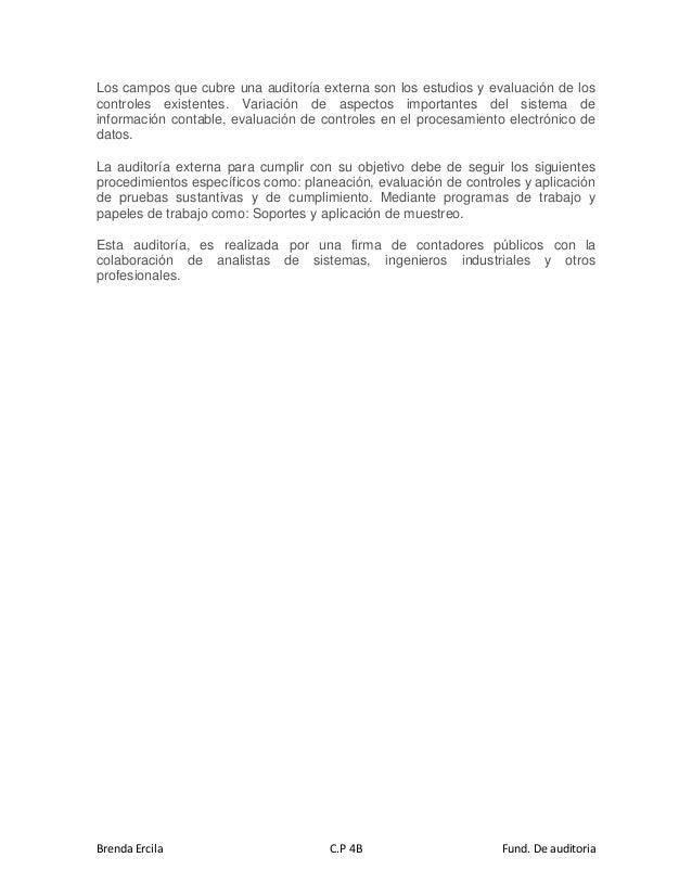 Brenda Ercila C.P 4B Fund. De auditoria Los campos que cubre una auditoría externa son los estudios y evaluación de los co...