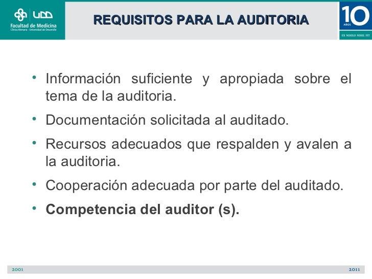 REQUISITOS PARA LA AUDITORIA• Información suficiente y apropiada sobre el  tema de la auditoria.• Documentación solicitada...