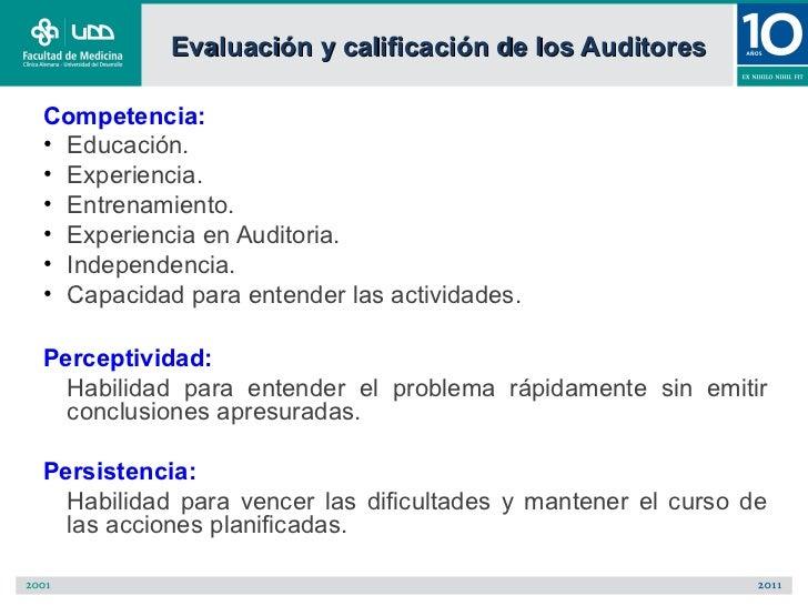 Evaluación y calificación de los AuditoresCompetencia:• Educación.• Experiencia.• Entrenamiento.• Experiencia en Auditoria...