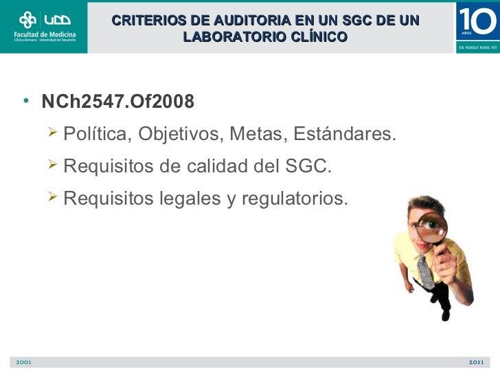 CRITERIOS DE AUDITORIA EN UN SGC DE UN                    LABORATORIO CLÍNICO• NCh2547.Of2008     Política, Objetivos, Me...