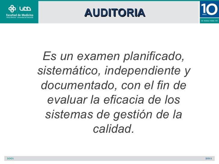 AUDITORIA Es un examen planificado,sistemático, independiente y documentado, con el fin de  evaluar la eficacia de los  si...