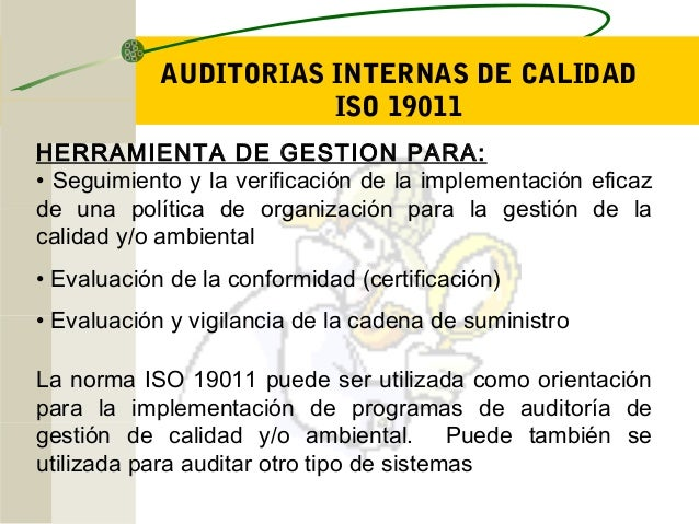 AUDITORIAS INTERNAS DE CALIDAD ISO 19011 HERRAMIENTA DE GESTION PARA: • Seguimiento y la verificación de la implementación...