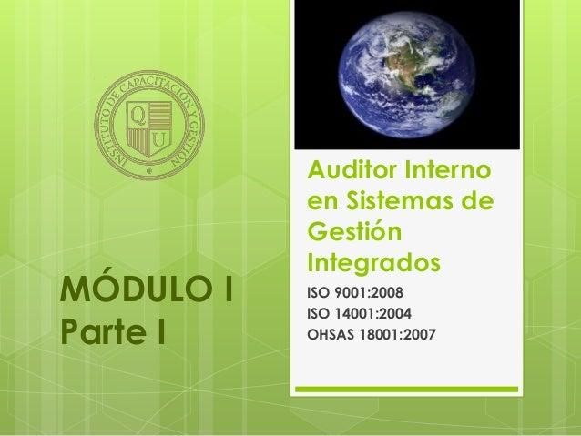 Auditor Interno           en Sistemas de           Gestión           IntegradosMÓDULO I   ISO 9001:2008           ISO 1400...