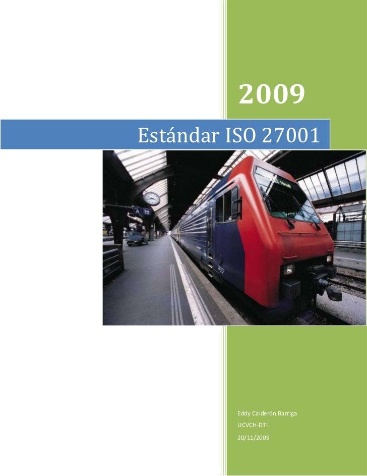 Estándar ISO 270012009Eddy Calderón BarrigaUCVCH-DTI20/11/2009rightcenter<br />ISO/IEC 27001<br />El estándar para la segu...
