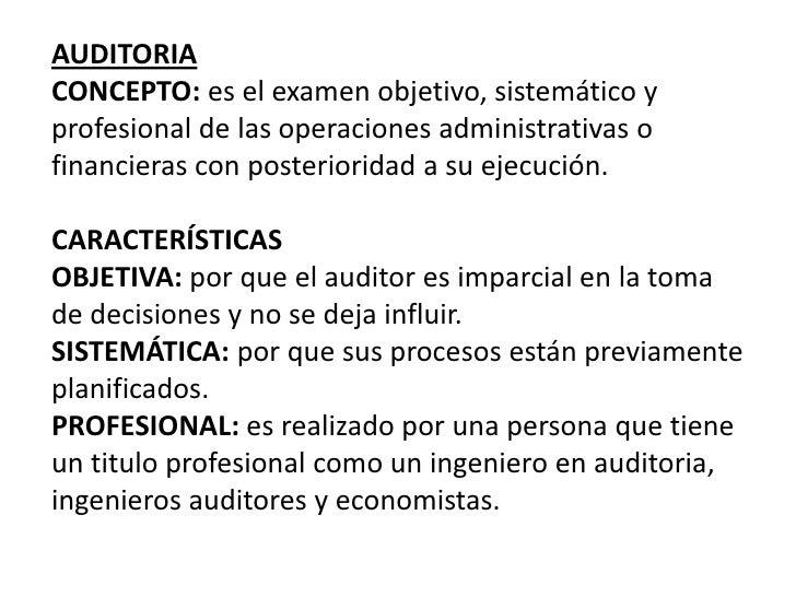 AUDITORIA<br />CONCEPTO: es el examen objetivo, sistemático y profesional de las operaciones administrativas o financieras...