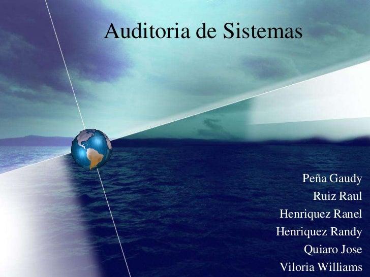 Auditoria de Sistemas<br />Peña Gaudy<br />Ruiz Raul<br />HenriquezRanel<br />Henriquez Randy<br />Quiaro Jose<br />Vilori...