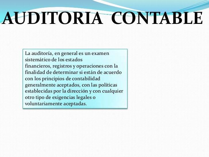 AUDITORIA  CONTABLE<br />La auditoría, en general es un examen sistemático de los estados financieros, registros y operaci...
