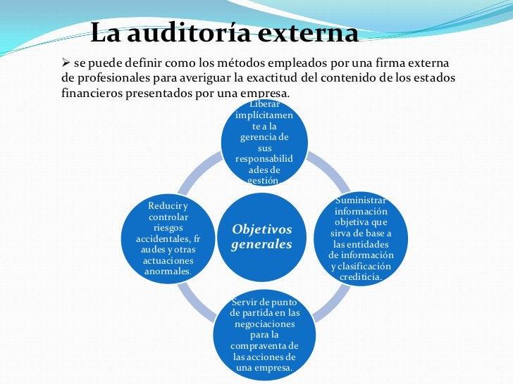 La auditoría externa<br /><ul><li> se puede definir como los métodos empleados por una firma externa de profesionales para...