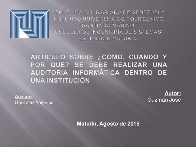 Autor: Guzmán José Asesor: González Yakarina Maturín, Agosto de 2015