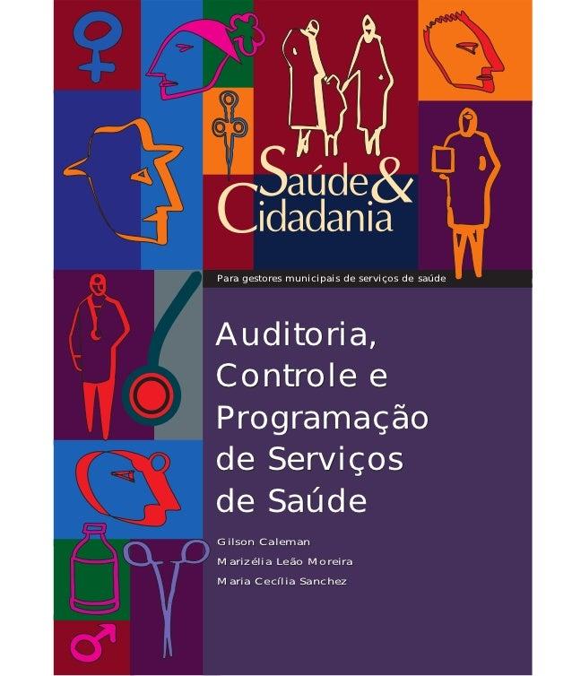Para gestores municipais de serviços de saúdeAuditoria,Controle eProgramaçãode Serviçosde SaúdeGilson CalemanMarizélia Leã...