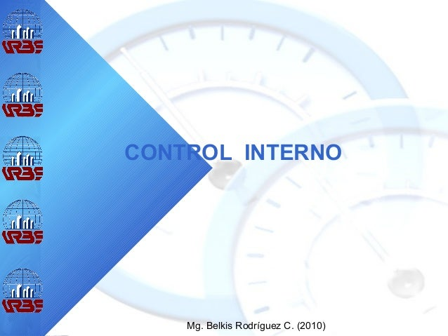 Mg. Belkis Rodríguez C. (2010) CONTROL INTERNO Mg. Belkis Rodríguez C. (2010)