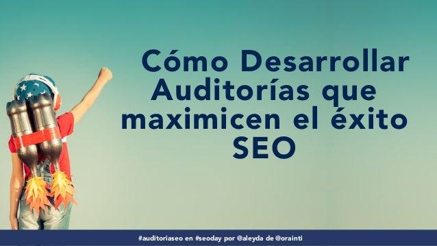 Cómo Desarrollar Auditorías que Maximicen el éxito SEO #SEODay Slide 2