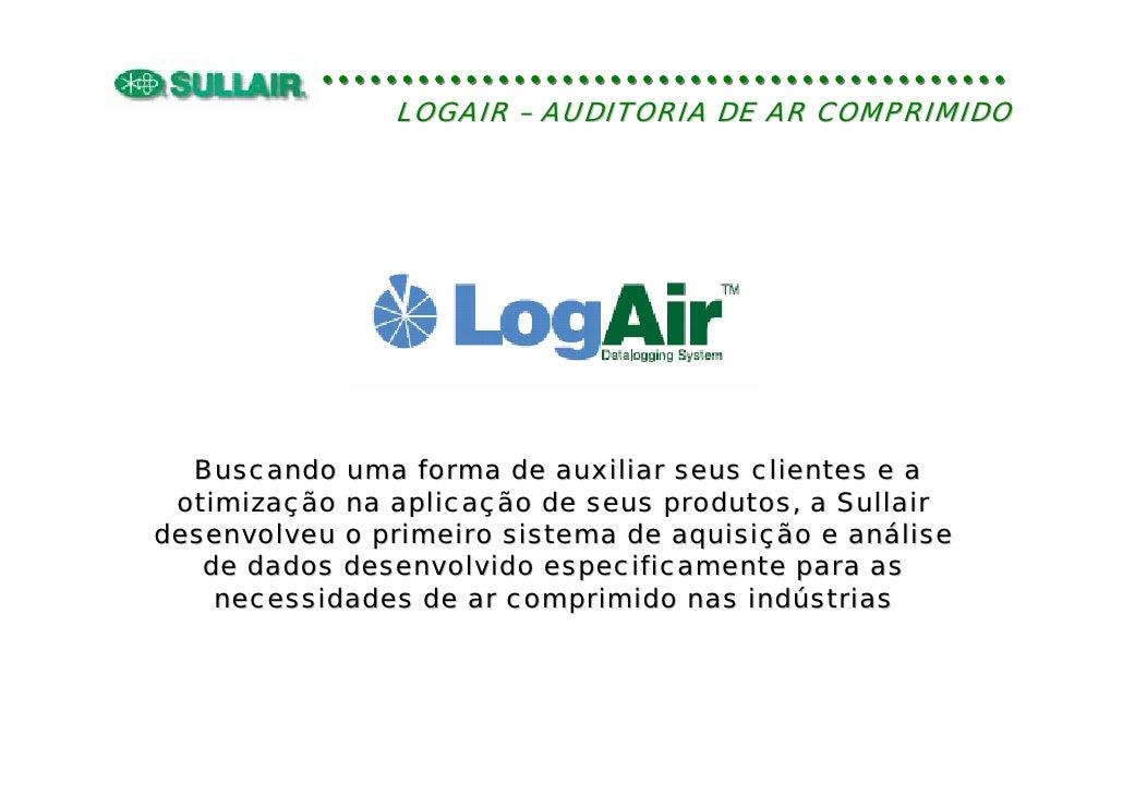 LOGAIR – AUDITORIA DE AR COMPRIMIDO       Buscando uma forma de auxiliar seus clientes e a  otimização na aplicação de seu...
