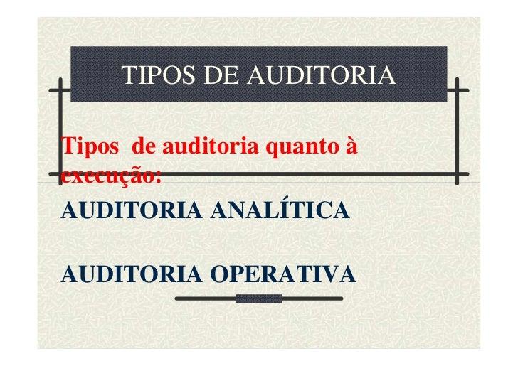 TIPOS DE AUDITORIATipos de auditoria quanto àexecução:AUDITORIA ANALÍTICAAUDITORIA OPERATIVA