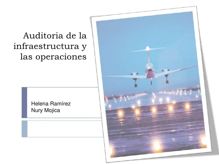 Auditoria de la infraestructura y   las operaciones         Helena Ramírez     Nury Mojica