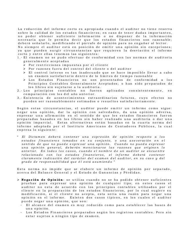 La redacción del informe corto es apropiada cuando el auditor no tiene reservasobre la calidad de los estados financieros;...