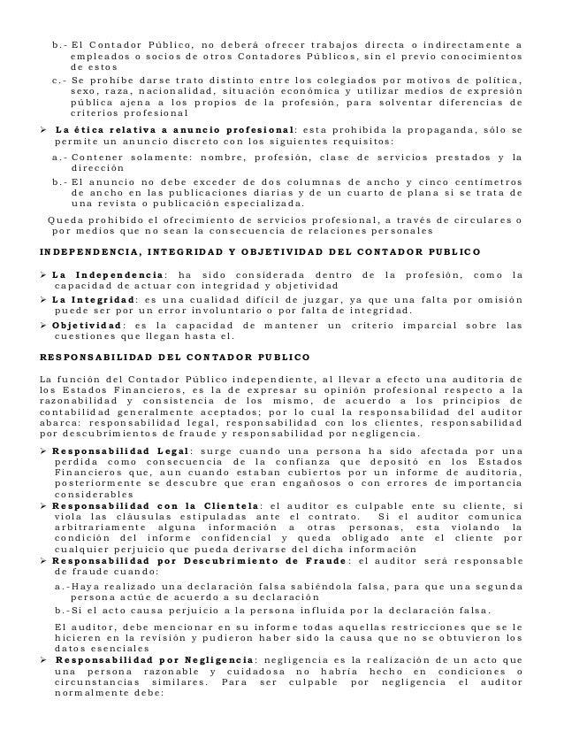 b.- El Contador Público, no deberá ofrecer trabajos directa o indirectamente a        empleados o socios de otros Contador...