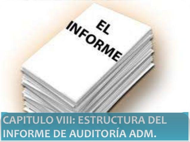 CAPITULO VIII: ESTRUCTURA DEL INFORME DE AUDITORÍA ADM.