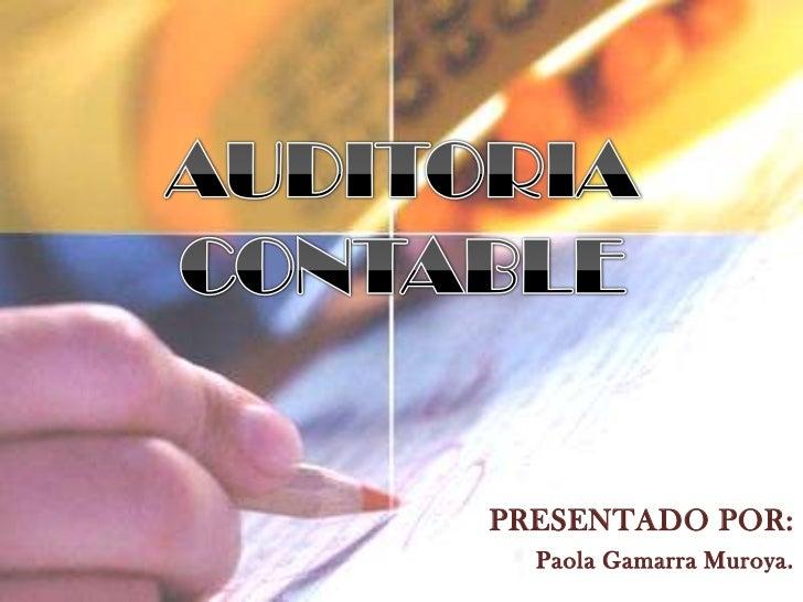 AUDITORIA CONTABLE<br />PRESENTADO POR:<br />Paola Gamarra Muroya.<br />