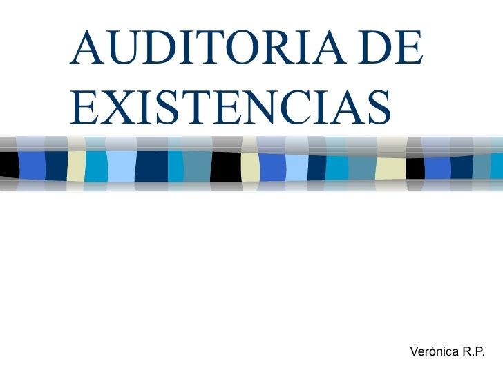 AUDITORIA DEEXISTENCIAS           Verónica R.P.