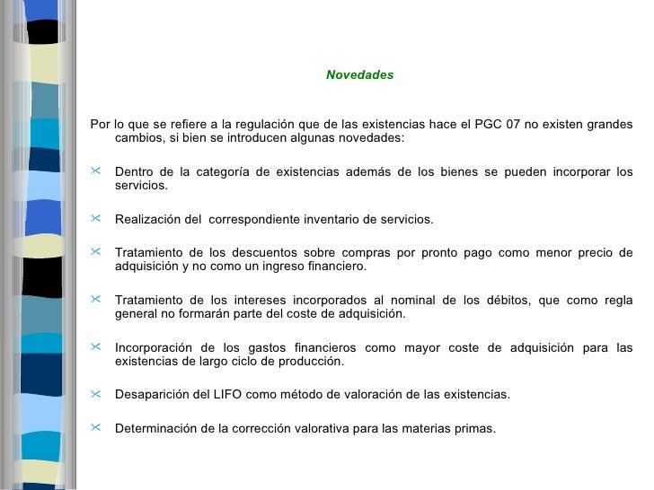 NovedadesPor lo que se refiere a la regulación que de las existencias hace el PGC 07 no existen grandes    cambios, si bie...