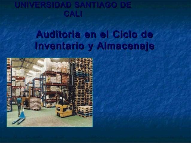 UNIVERSIDAD SANTIAGO DEUNIVERSIDAD SANTIAGO DE CALICALI Auditoria en el Ciclo deAuditoria en el Ciclo de Inventario y Alma...