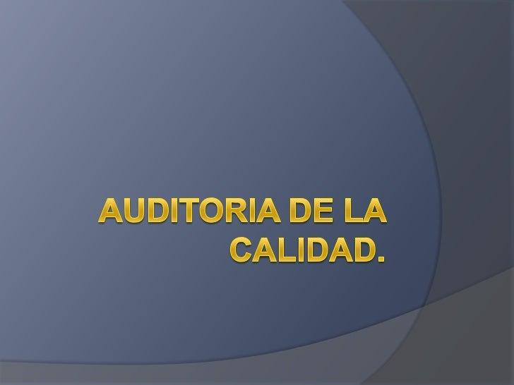 Auditoria de la Calidad   Introducción     Organizaciones de todo tipo pueden tener la     necesidad de demostrar su res...
