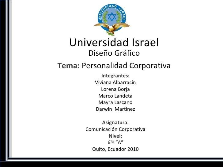 Universidad Israel Diseño Gráfico Tema:  Personalidad Corporativa Integrantes: Viviana Albarracín Lorena Borja Marco Lande...