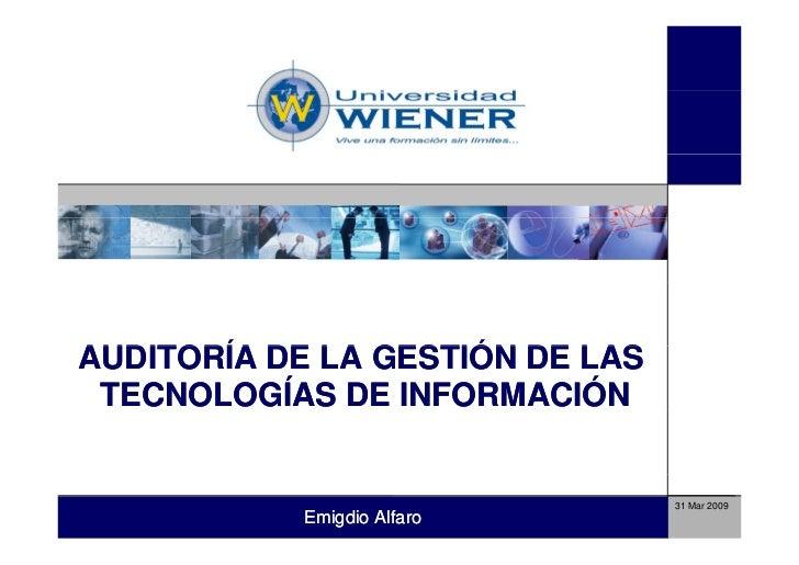 AUDITORÍA DE LA GESTIÓN DE LAS  TECNOLOGÍAS DE INFORMACIÓN                                    31 Mar 2009            Emigd...