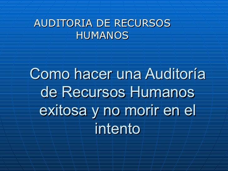 Como hacer una Auditoría de Recursos Humanos exitosa y no morir en el intento AUDITORIA DE RECURSOS HUMANOS