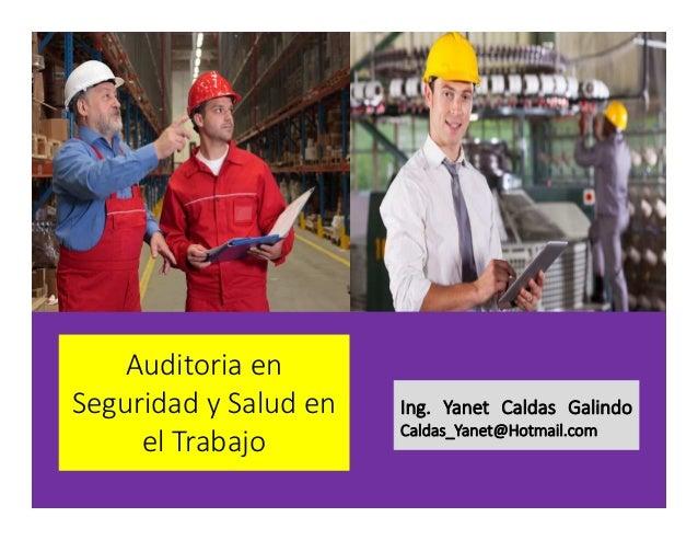 Auditoria en Seguridad y Salud en el Trabajo Ing. Yanet Caldas Galindo Caldas_Yanet@Hotmail.com