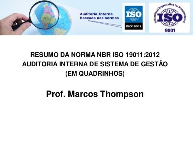 RESUMO DA NORMA NBR ISO 19011:2012AUDITORIA INTERNA DE SISTEMA DE GESTÃO(EM QUADRINHOS)Prof. Marcos Thompson