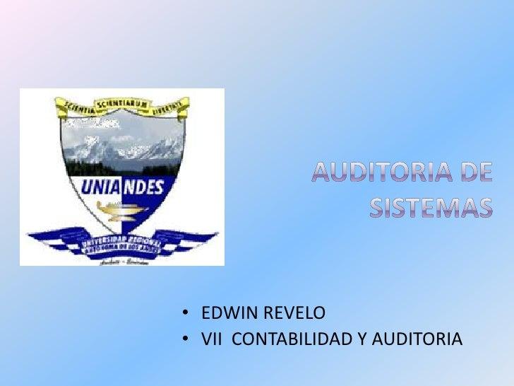 AUDITORIA DE SISTEMAS<br /><ul><li>EDWIN REVELO