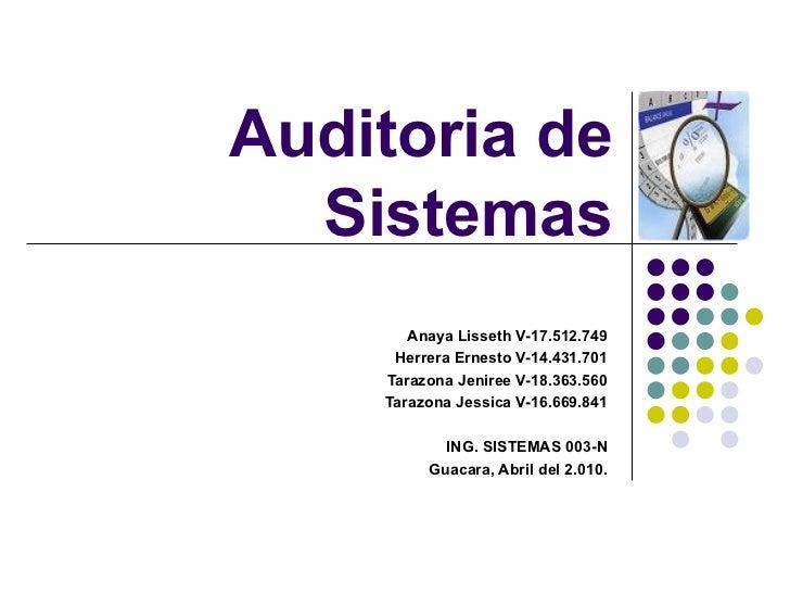 Auditoria de Sistemas Anaya Lisseth V-17.512.749 Herrera Ernesto V- 14.431.701 Tarazona Jeniree V-18.363.560 Tarazona Jess...